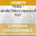 Pirata - caballe'/labo/cappuccilli fi'67 cd musicale di Bellini