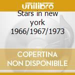 Stars in new york 1966/1967/1973 cd musicale di Artisti Vari