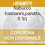 Nabucco -bastianini,parutto, fi '61 cd musicale di Giuseppe Verdi