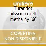 Turandot -nilsson,corelli, metha ny '66 cd musicale di Puccini