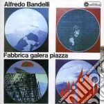 Alfredo Bandelli - Fabbrica, Galera, Piazza cd musicale di Alfredo Bandelli