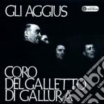 Coro Del Galletto - Gli Aggius cd musicale di CORO DEL GALLETTO