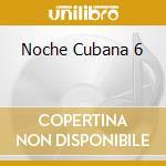 LA NOCHE CUBANA V.6 cd musicale di ARTISTI VARI