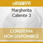 MARGHERITA CALIENTE 3 cd musicale di ARTISTI VARI