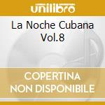 LA NOCHE CUBANA VOL.8 cd musicale di ARTISTI VARI