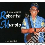 Roberto Murolo - Il Mio Amico Roberto Murolo... E Canto cd musicale di Roberto Murolo