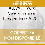 Verdi vive (inc.acust./elettr. 1903-47) cd musicale di Giuseppe Verdi