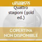 Quattro stagioni (gold ed.) cd musicale di Vivaldi