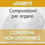 Composizioni per organo cd musicale di Artisti Vari