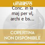 Conc. in la maj per vl, archi e bs cont cd musicale di P.a. Locatelli