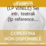 (LP VINILE) Sei intr. teatrali (lp reference ed.) lp vinile di P.a. Locatelli