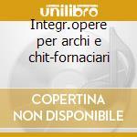 Integr.opere per archi e chit-fornaciari cd musicale di Paganini