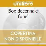 Box decennale fone' cd musicale di Artisti Vari