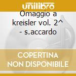 Omaggio a kreisler vol. 2^ - s.accardo cd musicale di F. Kreisler