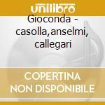 Gioconda - casolla,anselmi, callegari cd musicale di Ponchielli
