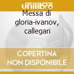 Messa di gloria-ivanov, callegari cd musicale di P. Mascagni