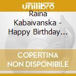 Happy birthday r. kabaivanska cd musicale di R.-vv.aa Kabaivanska