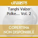Tanghi Valzer Polke... Vol. 2 cd musicale di
