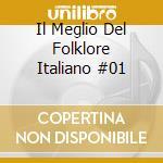 Il Meglio Del Folklore Italiano  #01 cd musicale di