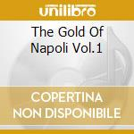 THE GOLD OF NAPOLI VOL.1 cd musicale di AA.VV.