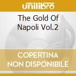 THE GOLD OF NAPOLI VOL.2 cd musicale di AA.VV.