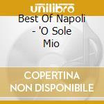Best Of Napoli - 'O Sole Mio cd musicale di
