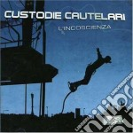 Custodie Cautelari - L'incoscienza cd musicale di CUSTODIE CAUTELARI