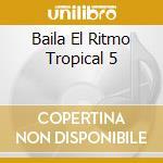 Baila El Ritmo Tropical #05 cd musicale di