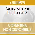 Canzoncine Per Bambini #03 cd musicale di