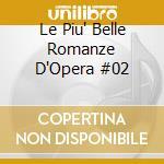 Le Piu' Belle Romanze D'Opera  #02 cd musicale di