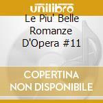 Le Piu' Belle Romanze D'Opera  #11 cd musicale di