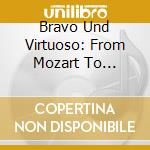 Bravo Und Virtuoso From Mozart To Puccin cd musicale di