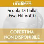 SCUOLA DI BALLO FISA HIT VOL10 cd musicale di AA.VV.