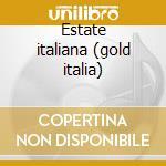 Estate italiana (gold italia) cd musicale di Artisti Vari