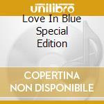LOVE IN BLUE SPECIAL EDITION cd musicale di ARTISTI VARI