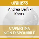 Andrea Belfi - Knots cd musicale di Andrea Belfi