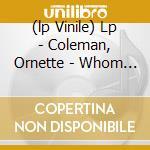 (LP VINILE) LP - COLEMAN, ORNETTE     - WHOM DO YOU WORK FOR? lp vinile di Ornette Coleman