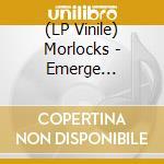 (LP VINILE) EMERGE lp vinile di MORLOCKS