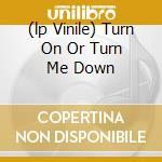(LP VINILE) TURN ON OR TURN ME DOWN lp vinile di NSU