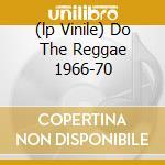 (LP VINILE) DO THE REGGAE 1966-70 lp vinile di MAYTALS
