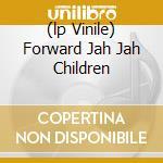 (LP VINILE) FORWARD JAH JAH CHILDREN lp vinile di Circle Inner