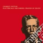 (LP VINILE) ELECTRICALLY RECORDED: PRAYER OF DEATH lp vinile di Charley Patton