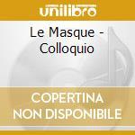 Le Masque - Colloquio cd musicale di Masque Le
