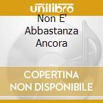 NON E' ABBASTANZA ANCORA cd musicale di BLUDINVIDIA