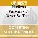 Marilena Paradisi - I'll Never Be The Same cd musicale di PARADISI MARILENA