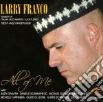 Larry Franco - All Of Me cd musicale di FRANCO LARRY