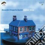 Alessandro Chiappetta Quartet - Corner Shop cd musicale di CHIAPPETT ALESSANDRO