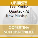 Lee Konitz Quartet - At New Missisipi Jazz... cd musicale di KONITZ LEE QUARTET