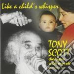 Tony Scott - Like A Child's Whisper cd musicale di SCOTT TONY