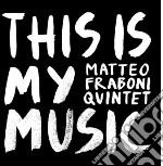 Matteo Fraboni Quintet - This Is My Music cd musicale di Matteo fraboni quint